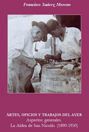 Artes Oficios y trabajos del ayer. La Aldea de San Nicolás 1890-1950